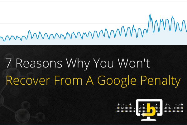 7 reasons why you won't recover from a google penalty