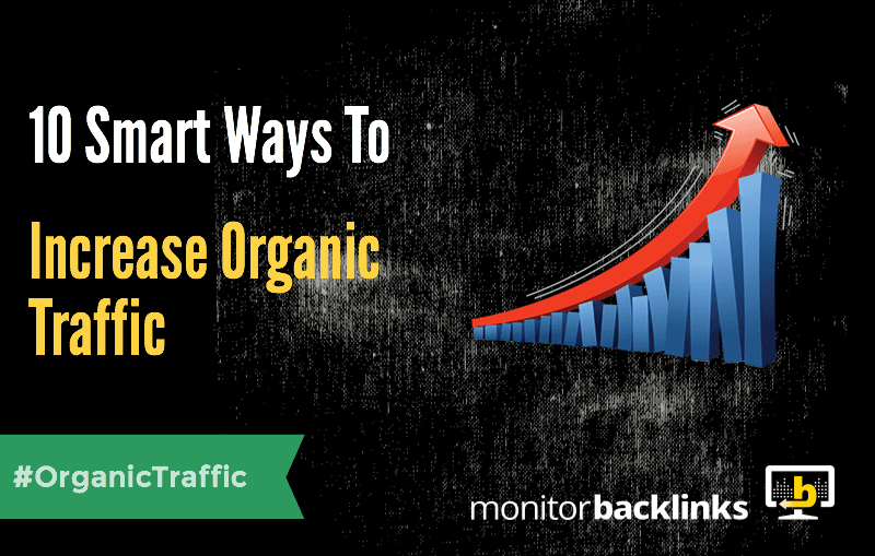10 Smart Ways To Increase Organic Traffic To A Website