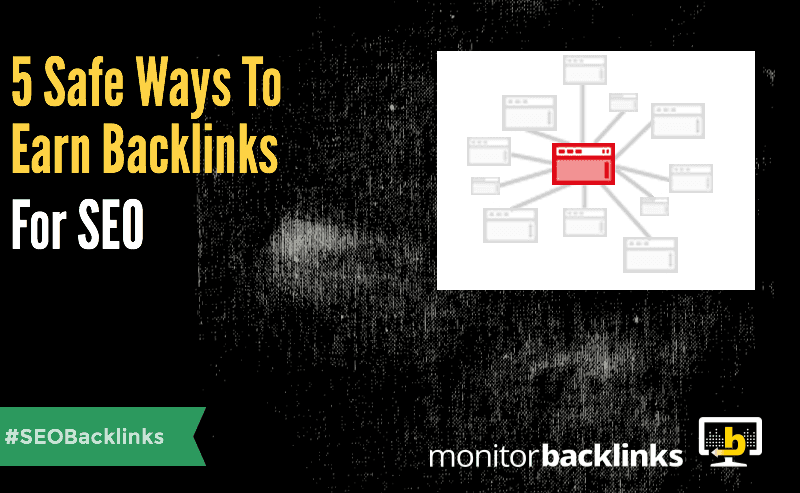 5 Safe Ways To Earn Backlinks For SEO