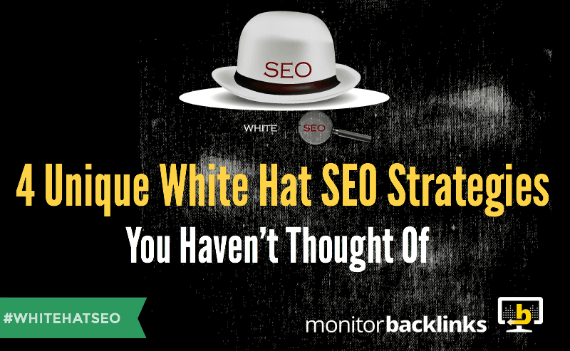 4 Unique White Hat SEO Strategies You Haven't Thought Of