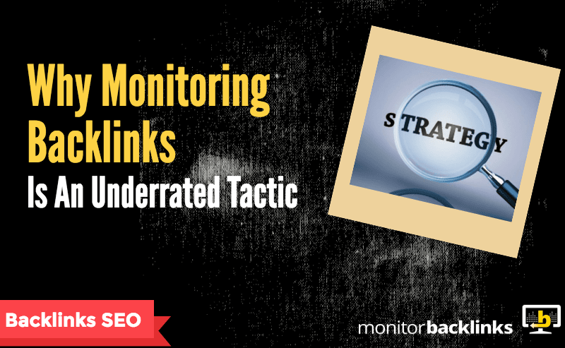 Monitoring Backlinks underrated tactic