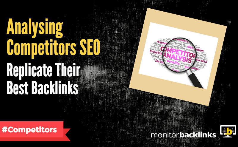 Analysing Competitors SEO And Replicate Their Best Backlinks